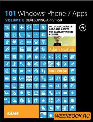 101 Windows Phone 7 Apps, Volume I: Developing Apps 1-50 (2011)