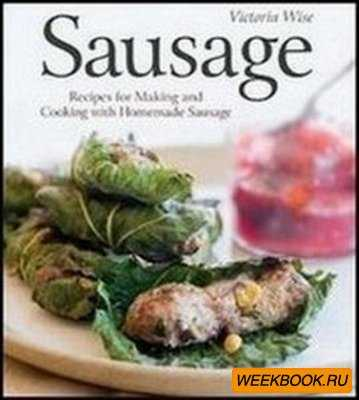 Sausage: Recipes for Making and Cooking with Homemade Sausage