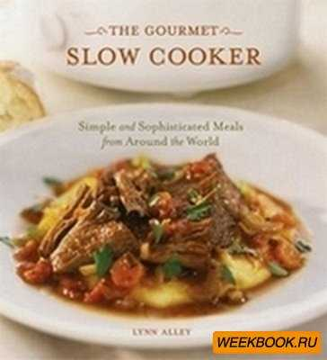 The Gourmet Slow Cooker: Simple and Sophisticated Meals from Around the Wor ...