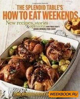 The Splendid Table's How to Eat Weekends: New Recipes, Stories, and Opinio ...