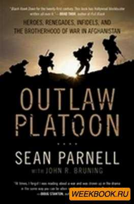 Outlaw Platoon: Heroes, Renegades, Infidels, and the Brotherhood of War in  ...