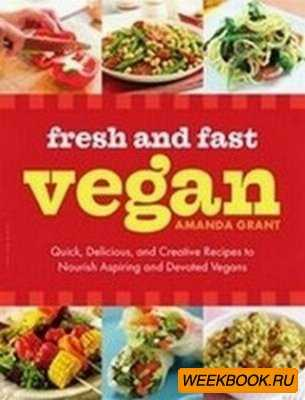 Fresh and Fast Vegan: Quick, Delicious, and Creative Recipes to Nourish Asp ...