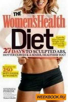 The Women's Health Diet: 27 Days to Sculpted Abs, Hotter Curves & a Sexier ...