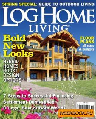 Log Home Living - April 2013