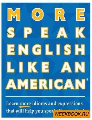 More Speak English Like an American: Learn More Idioms & Expressions That W ...
