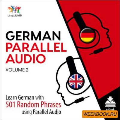 German Parallel Audio, Volume 2: Learn German with 501 Random Phrases Using Parallel Audio (Аудиокнига)